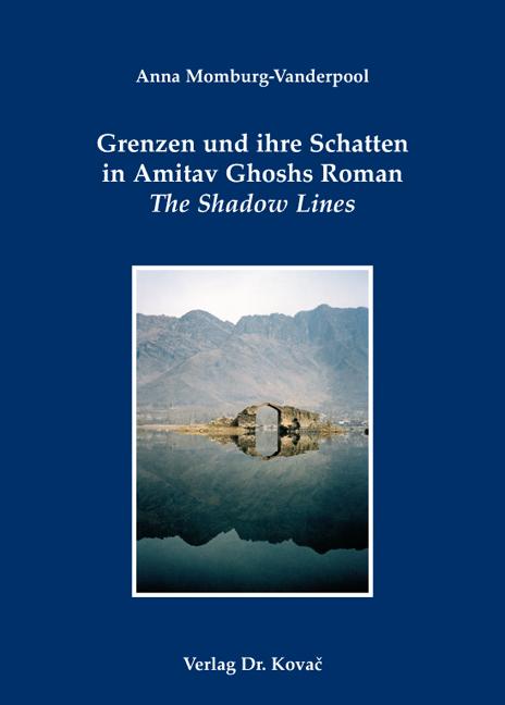 Cover: Grenzen und ihre Schatten in Amitav Ghoshs Roman The Shadow Lines