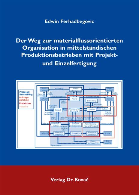 Cover: Der Weg zur materialflussorientierten Organisation in mittelständischen Produktionsbetrieben mit Projekt- und Einzelfertigung