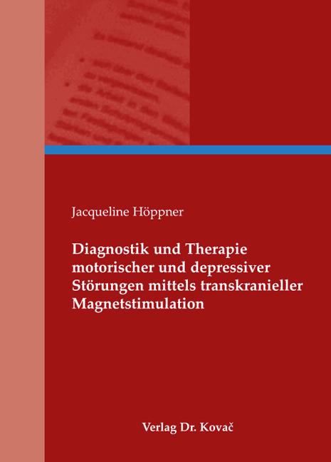Cover: Diagnostik und Therapie motorischer und depressiver Störungen mittels transkranieller Magnetstimulation