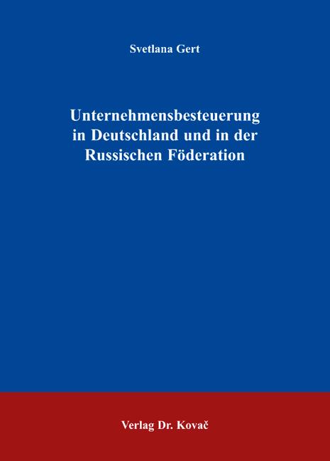 Cover: Unternehmensbesteuerung in Deutschland und in der Russischen Föderation