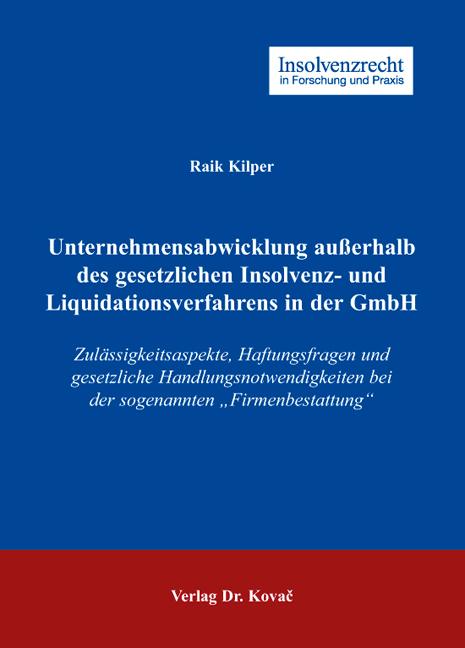 Cover: Unternehmensabwicklung außerhalb des gesetzlichen Insolvenz- und Liquidationsverfahrens in der GmbH