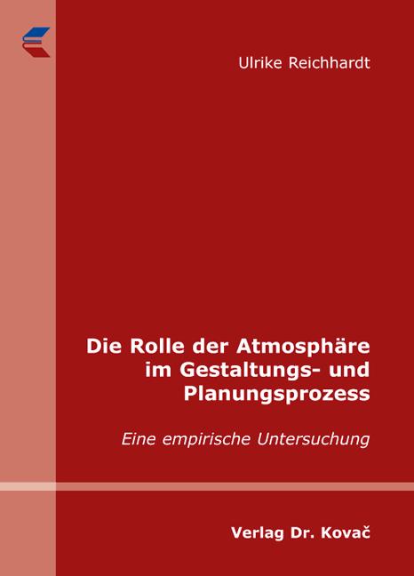 Cover: Die Rolle der Atmosphäre im Gestaltungs- und Planungsprozess