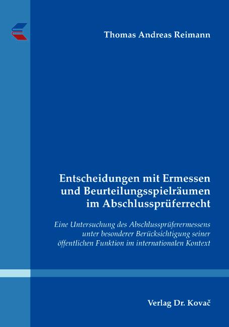 Cover: Entscheidungen mit Ermessen und Beurteilungsspielräumen im Abschlussprüferrecht
