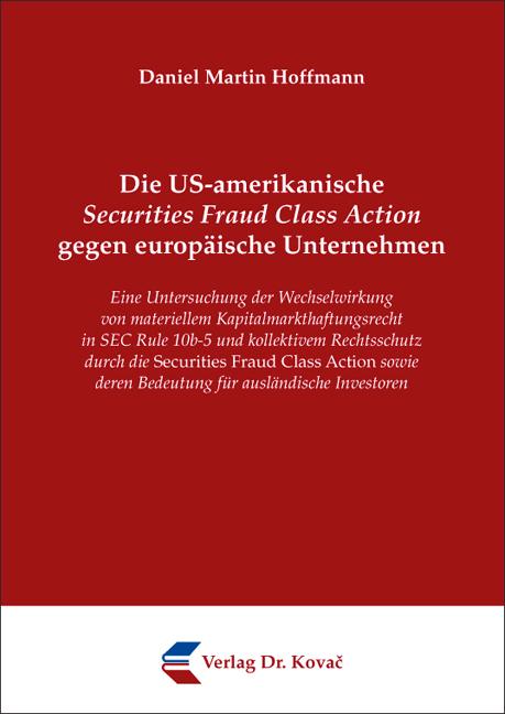 Cover: Die US-amerikanische Securities Fraud Class Action gegen europäische Unternehmen