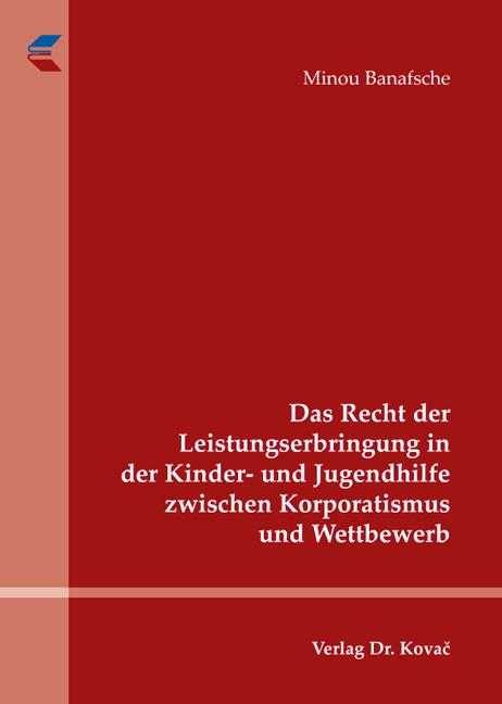 Cover: Das Recht der Leistungserbringung in der Kinder- und Jugendhilfe zwischen Korporatismus und Wettbewerb