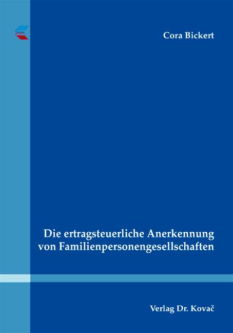 Cover: Die ertragsteuerliche Anerkennung von Familienpersonengesellschaften