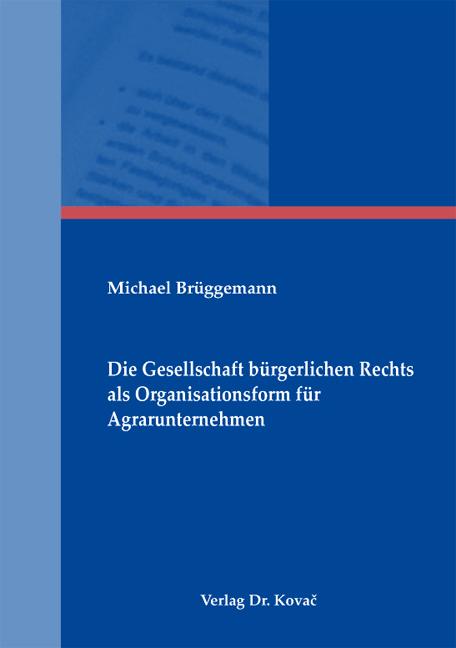 Cover: Die Gesellschaft bürgerlichen Rechts als Organisationsform für Agrarunternehmen