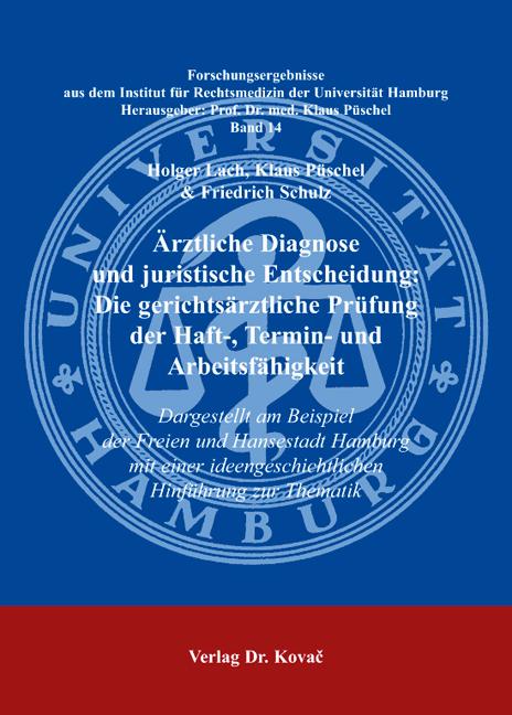 Cover: Ärztliche Diagnose und juristische Entscheidung: Die gerichtsärztliche Prüfung der Haft-, Termin- und Arbeitsfähigkeit