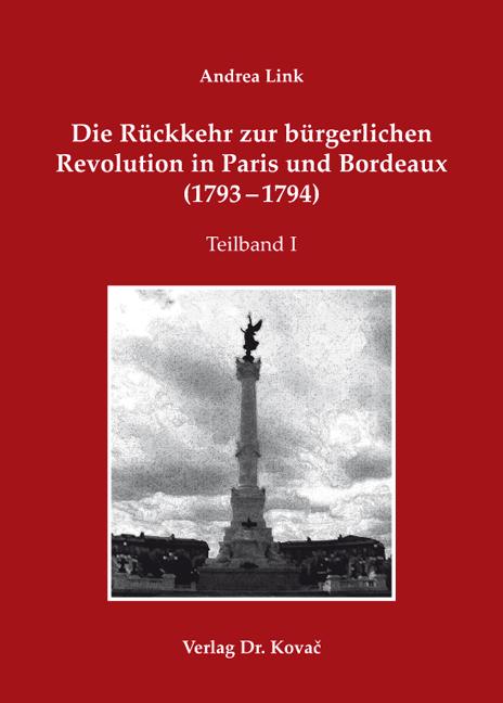 Cover: Die Rückkehr zur bürgerlichen Revolution in Paris und Bordeaux (1793–1794)