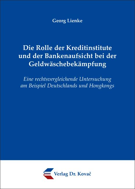 Cover: Die Rolle der Kreditinstitute und der Bankenaufsicht bei der Geldwäschebekämpfung