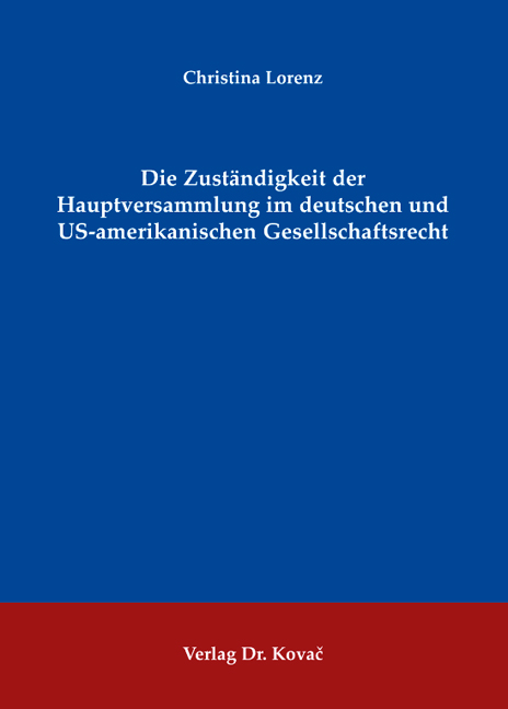 Cover: Die Zuständigkeit der Hauptversammlung im deutschen und US-amerikanischen Gesellschaftsrecht