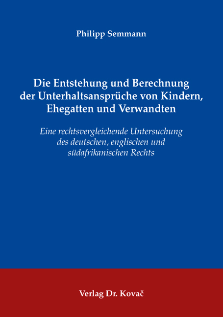 Cover: Die Entstehung und Berechnung der Unterhaltsansprüche von Kindern, Ehegatten und Verwandten
