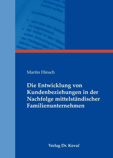 Cover: Die Entwicklung von Kundenbeziehungen in der Nachfolge mittelständischer Familienunternehmen