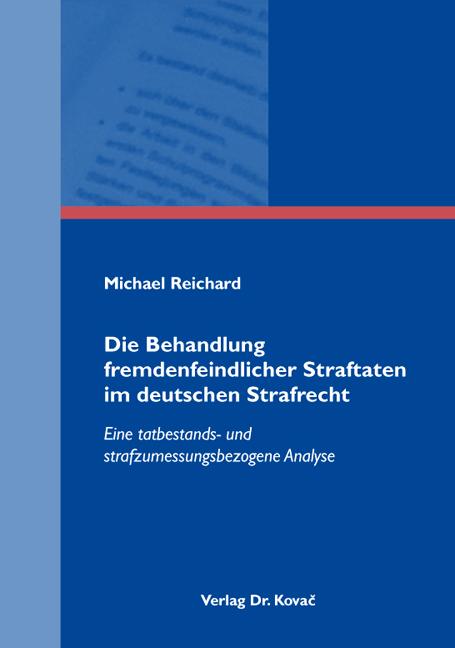 Cover: Die Behandlung fremdenfeindlicher Straftaten im deutschen Strafrecht
