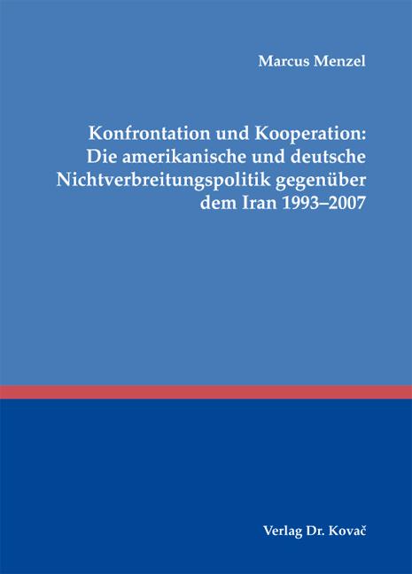 Cover: Konfrontation und Kooperation: Die amerikanische und deutsche Nichtverbreitungspolitik gegenüber dem Iran 1993–2007