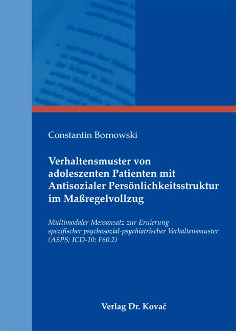 Cover: Verhaltensmuster von adoleszenten Patienten mit Antisozialer Persönlichkeitsstruktur im Maßregelvollzug