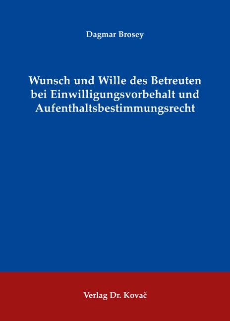 Cover: Wunsch und Wille des Betreuten bei Einwilligungsvorbehalt und Aufenthaltsbestimmungsrecht