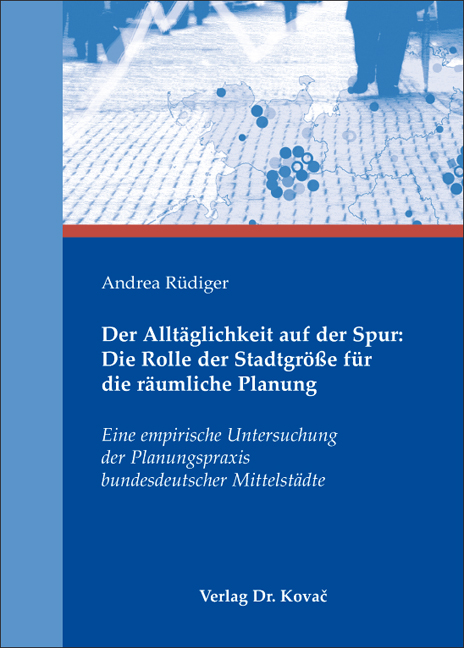 Cover: Der Alltäglichkeit auf der Spur: Die Rolle der Stadtgröße für die räumliche Planung