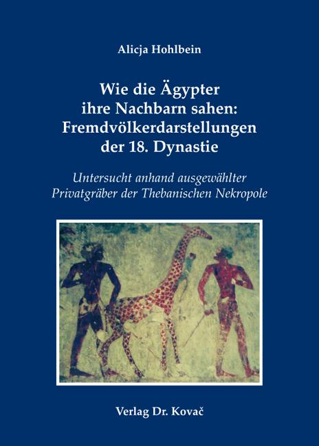 Cover: Wie die Ägypter ihre Nachbarn sahen: Fremdvölkerdarstellungen der 18. Dynastie