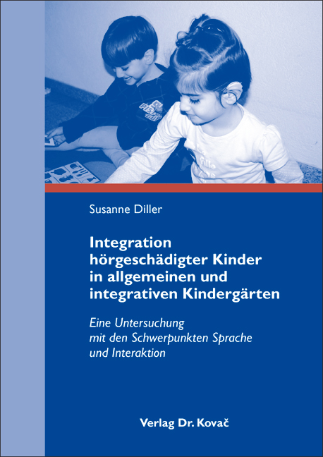 Cover: Integration hörgeschädigter Kinder in allgemeinen und integrativen Kindergärten