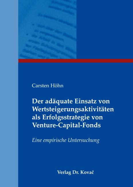 Cover: Der adäquate Einsatz von Wertsteigerungsaktivitäten als Erfolgsstrategie von Venture-Capital-Fonds