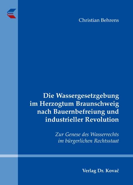 Cover: Die Wassergesetzgebung im Herzogtum Braunschweig nach Bauernbefreiung und industrieller Revolution