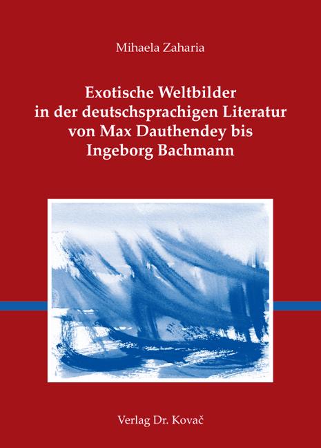 Cover: Exotische Weltbilder in der deutschsprachigen Literatur von Max Dauthendey bis Ingeborg Bachmann