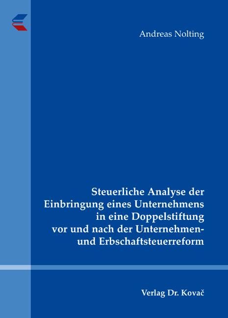 Cover: Steuerliche Analyse der Einbringung eines Unternehmens in eine Doppelstiftung vor und nach der Unternehmen- und Erbschaftsteuerreform