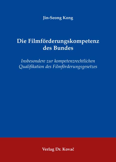 Cover: Die Filmförderungskompetenz des Bundes