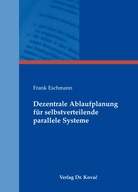 Cover: Dezentrale Ablaufplanung für selbstverteilende parallele Systeme