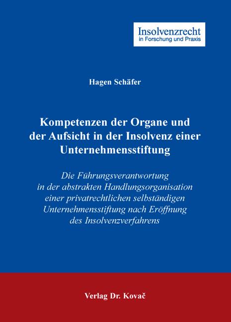 Cover: Kompetenzen der Organe und der Aufsicht in der Insolvenz einer Unternehmensstiftung