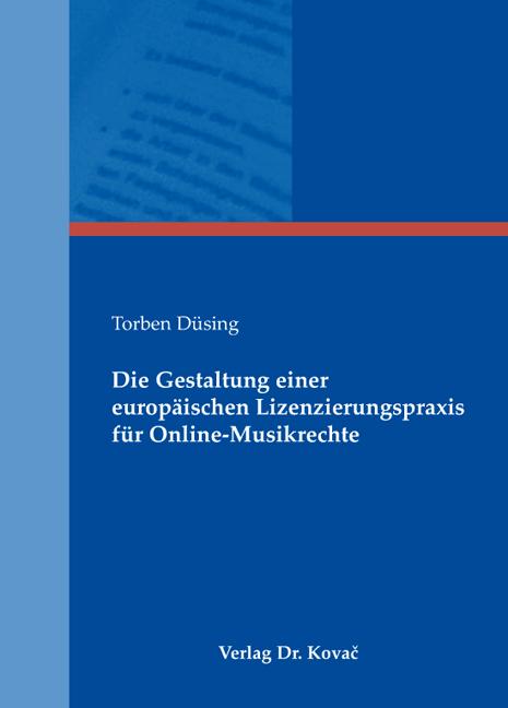 Cover: Die Gestaltung einer europäischen Lizenzierungspraxis für Online-Musikrechte
