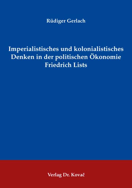 Cover: Imperialistisches und kolonialistisches Denken in der politischen Ökonomie Friedrich Lists
