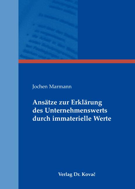 Cover: Ansätze zur Erklärung des Unternehmenswerts durch immaterielle Werte