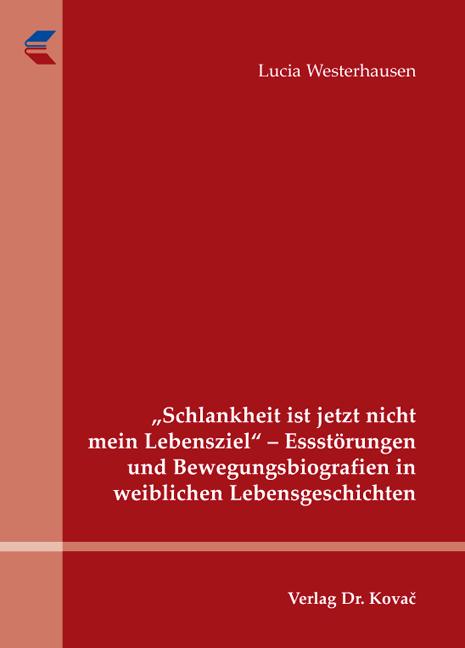 """Cover: """"Schlankheit ist jetzt nicht mein Lebensziel"""" – Essstörungen und Bewegungsbiografien in weiblichen Lebensgeschichten"""