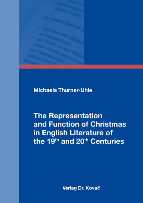 Cover: The Representation and Function of Christmas in English Literature of the 19th and 20th Centuries