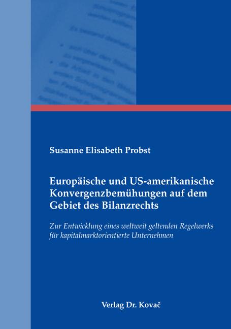 Cover: Europäische und US-amerikanische Konvergenzbemühungen auf dem Gebiet des Bilanzrechts
