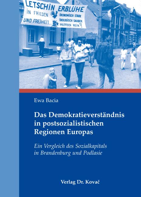Cover: Das Demokratieverständnis in postsozialistischen Regionen Europas