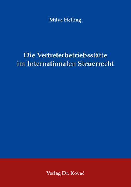 Cover: Die Vertreterbetriebsstätte im Internationalen Steuerrecht