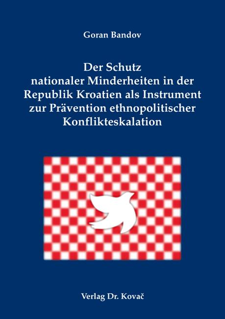 Cover: Der Schutz nationaler Minderheiten in der Republik Kroatien als Instrument zur Prävention ethnopolitischer Konflikteskalation