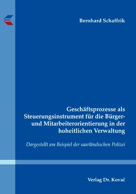 Cover: Geschäftsprozesse als Steuerungsinstrument für die Bürger- und Mitarbeiterorientierung in der hoheitlichen Verwaltung