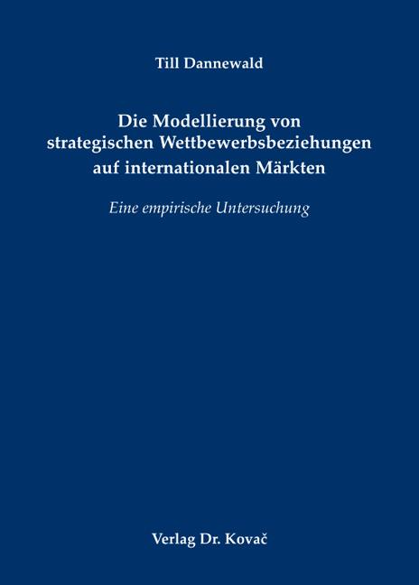 Cover: Die Modellierung von strategischen Wettbewerbsbeziehungen auf internationalen Märkten