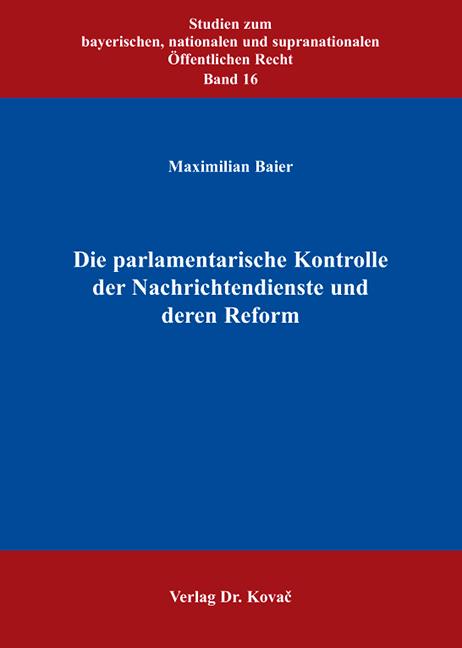 Cover: Die parlamentarische Kontrolle der Nachrichtendienste und deren Reform