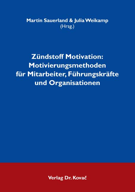 Cover: Zündstoff Motivation: Motivierungsmethoden für Mitarbeiter, Führungskräfte und Organisationen