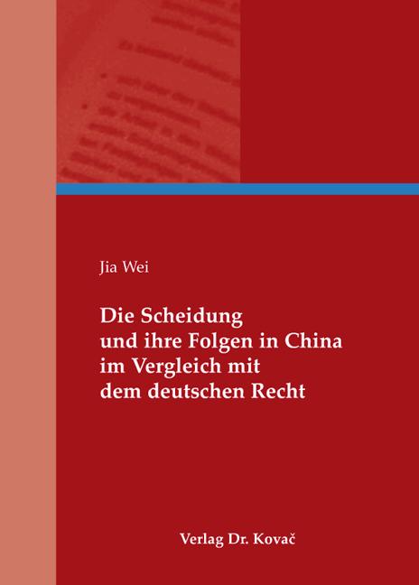 Cover: Die Scheidung und ihre Folgen in China im Vergleich mit dem deutschen Recht
