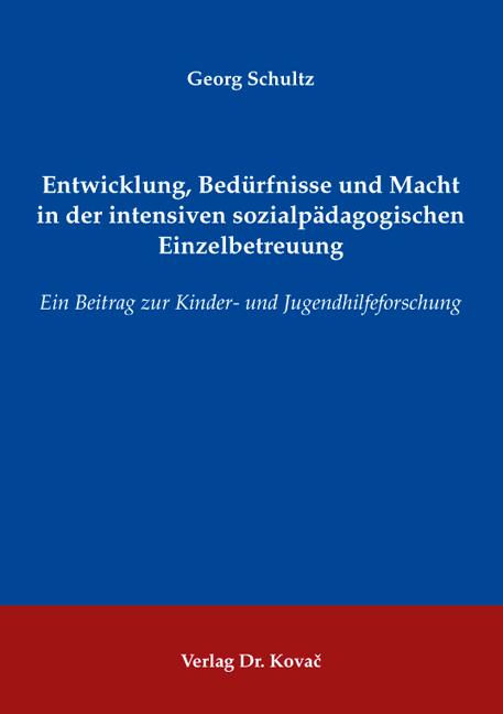 Cover: Entwicklung, Bedürfnisse und Macht in der intensiven sozialpädagogischen Einzelbetreuung