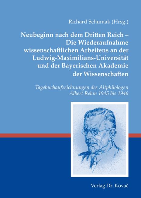 Cover: Neubeginn nach dem Dritten Reich – Die Wiederaufnahme wissenschaftlichen Arbeitens an der Ludwig-Maximilians-Universität und der Bayerischen Akademie der Wissenschaften