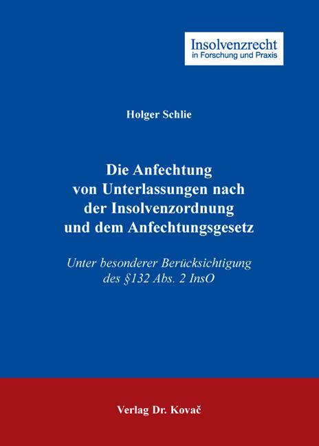 Cover: Die Anfechtung von Unterlassungen nach der Insolvenzordnung und dem Anfechtungsgesetz