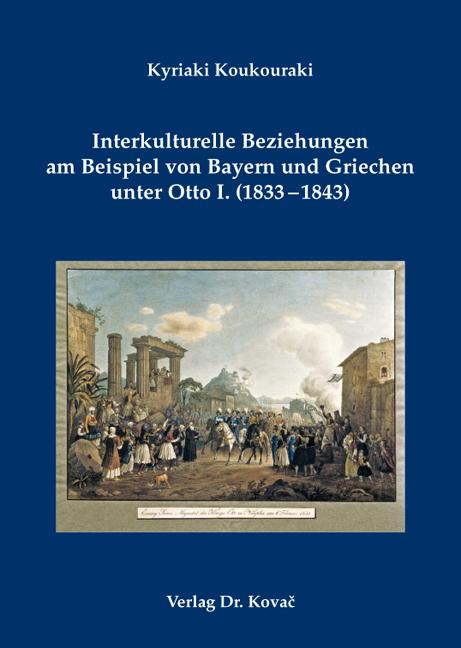 Cover: Interkulturelle Beziehungen am Beispiel von Bayern und Griechen unter Otto I. (1833–1843)