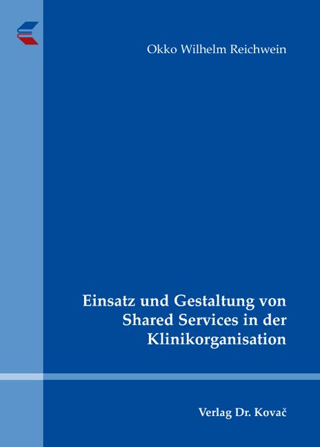 Cover: Einsatz und Gestaltung von Shared Services in der Klinikorganisation
